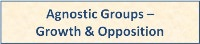 Agnostic Groups: Growth and Opposition